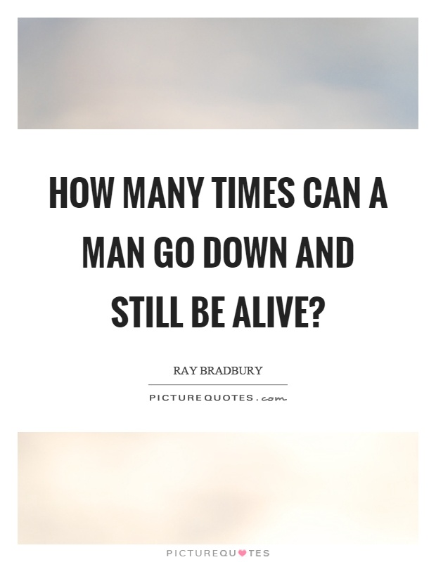How many times can a man go down and still be alive? Picture Quote #1