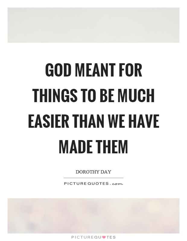 God meant for things to be much easier than we have made them Picture Quote #1