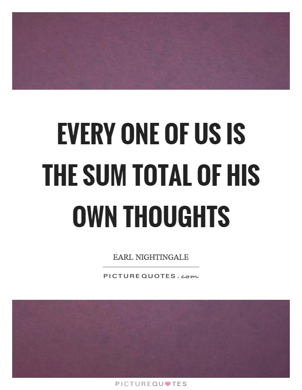 Every one of us is the sum total of his own thoughts Picture Quote #1