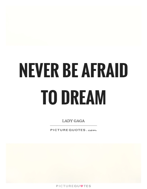 Never be afraid to dream Picture Quote #1