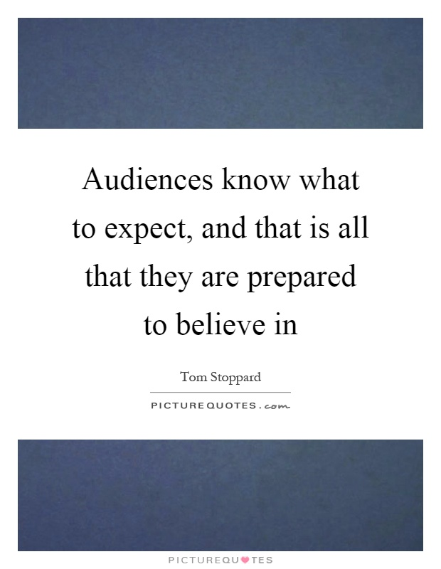 Audiences know what to expect, and that is all that they are prepared to believe in Picture Quote #1