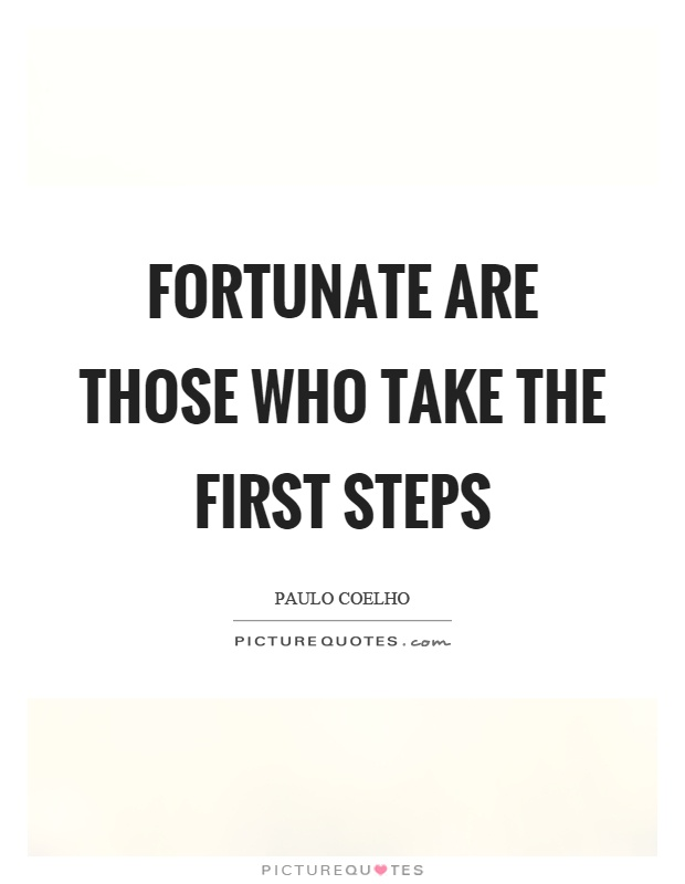 Fortunate are those who take the first steps Picture Quote #1