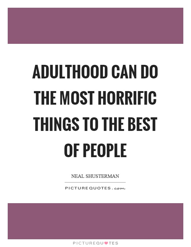 Adulthood can do the most horrific things to the best of people Picture Quote #1