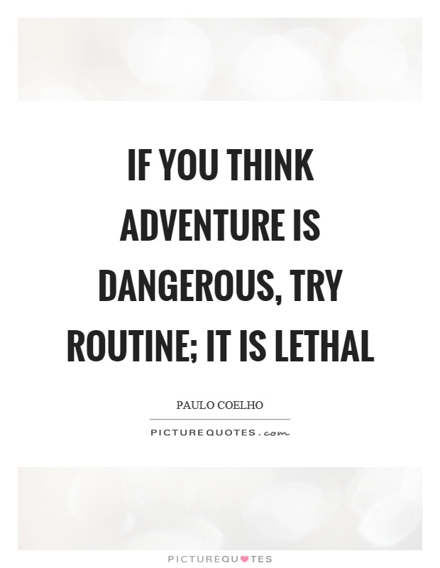 If you think adventure is dangerous, try routine; it is lethal Picture Quote #1