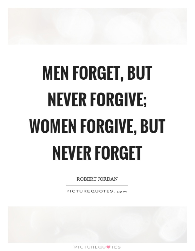 Men forget, but never forgive; women forgive, but never forget Picture Quote #1