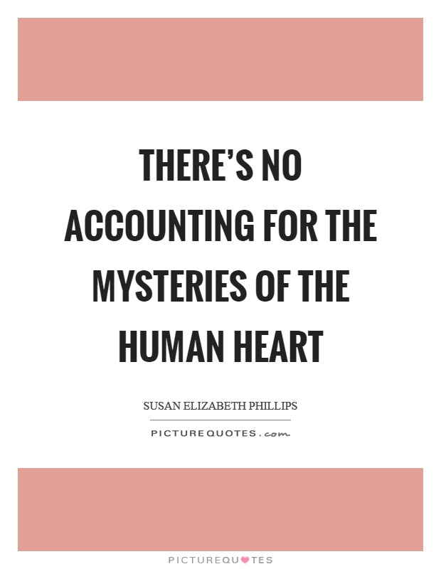 There's no accounting for the mysteries of the human heart Picture Quote #1