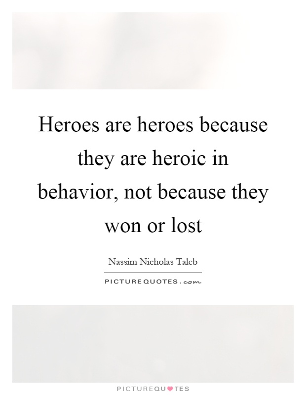 Heroes are heroes because they are heroic in behavior, not because they won or lost Picture Quote #1