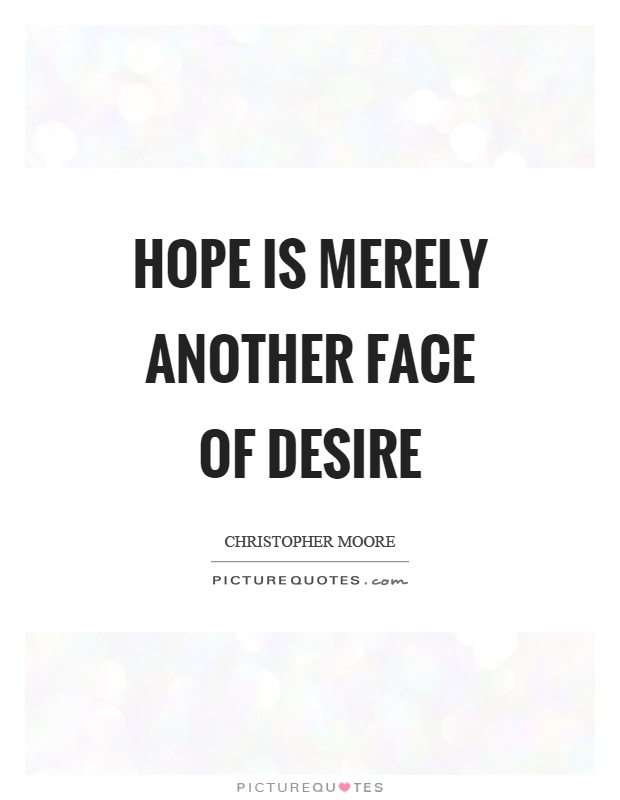 Hope is merely another face of desire Picture Quote #1