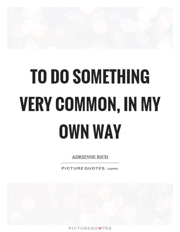 To do something very common, in my own way Picture Quote #1