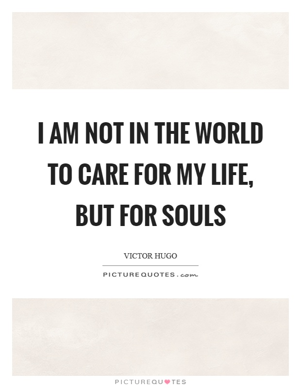 I am not in the world to care for my life, but for souls Picture Quote #1