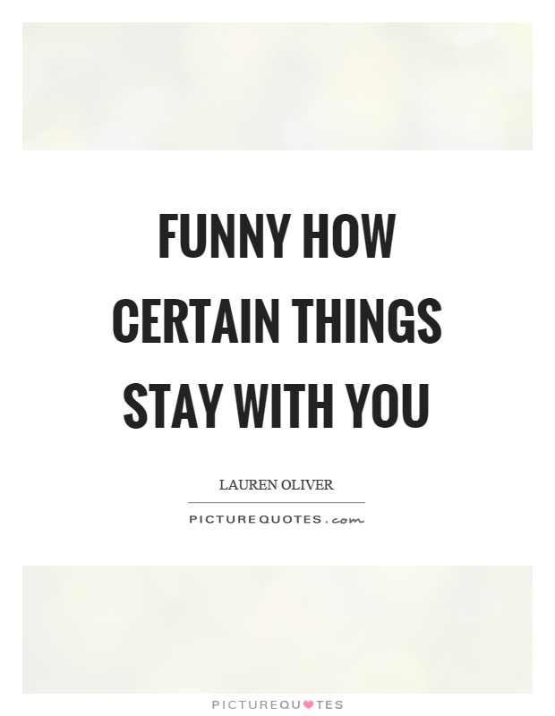 Funny how certain things stay with you Picture Quote #1