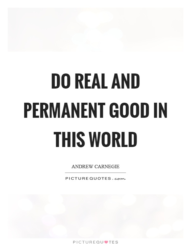 Do real and permanent good in this world Picture Quote #1