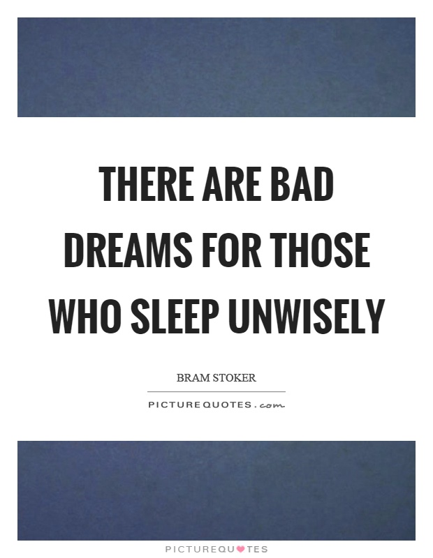There are bad dreams for those who sleep unwisely Picture Quote #1