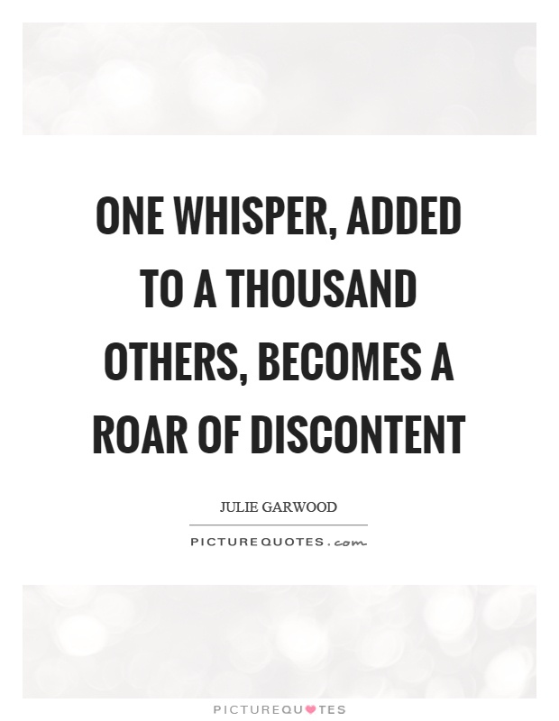 One whisper, added to a thousand others, becomes a roar of discontent Picture Quote #1