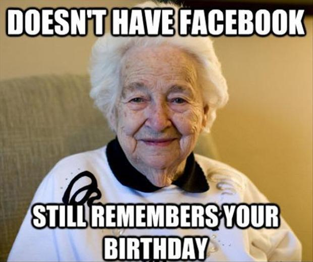 Doesn't have Facebook. Still remembers your birthday Picture Quote #1