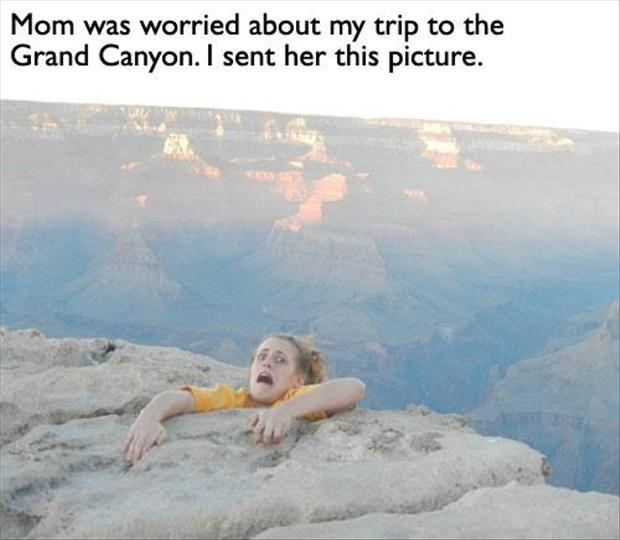 Mom was worried about my trip to the Grand Canyon. I sent her this picture Picture Quote #1