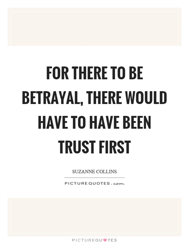 For there to be betrayal, there would have to have been trust first Picture Quote #1