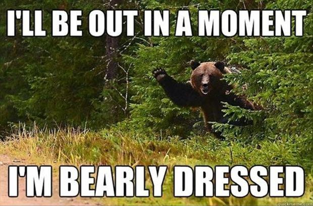 I'll be out in a moment, I'm bearly dressed Picture Quote #1