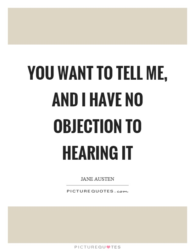You want to tell me and I have no objection to hearing it – I Have No Objection
