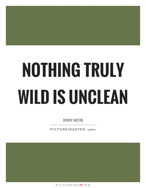 Nothing truly wild is unclean Picture Quote #1