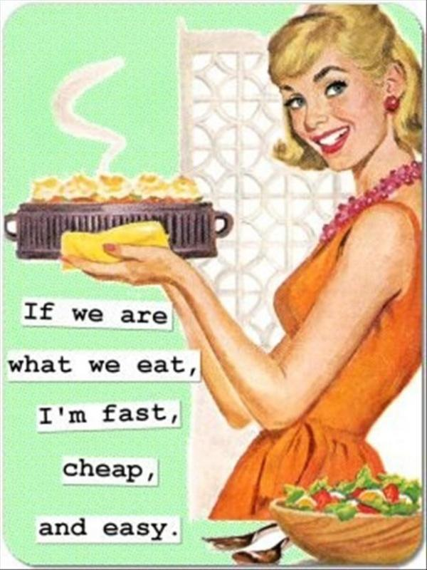 If we are what we eat, I'm cheap, fast and easy Picture Quote #1