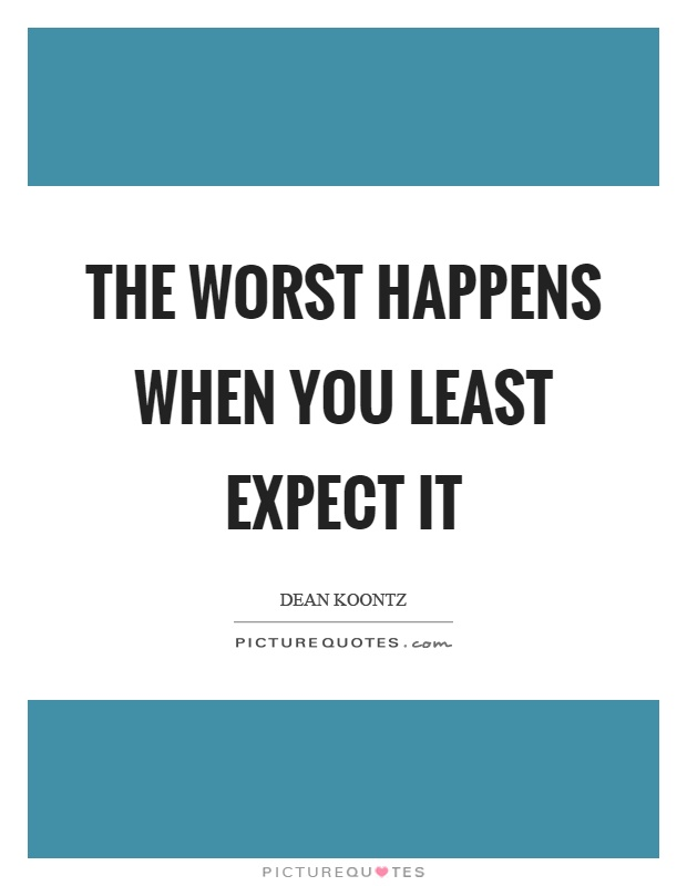 The worst happens when you least expect it | Picture Quotes