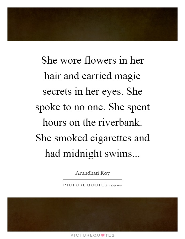 She Wore Flowers In Her Hair And Carried Magic Secrets In Her