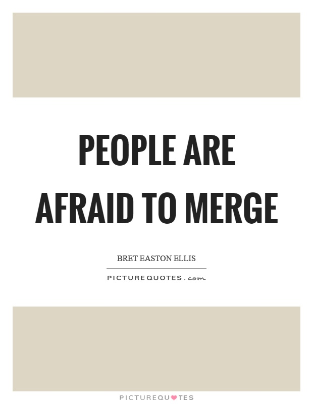 People are afraid to merge Picture Quote #1