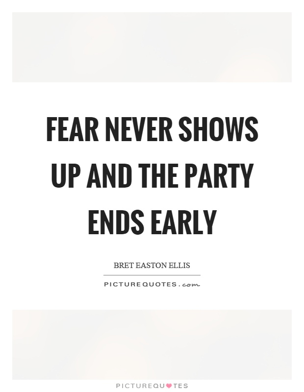 Fear never shows up and the party ends early Picture Quote #1