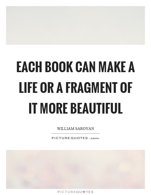 Each book can make a life or a fragment of it more beautiful Picture Quote #1