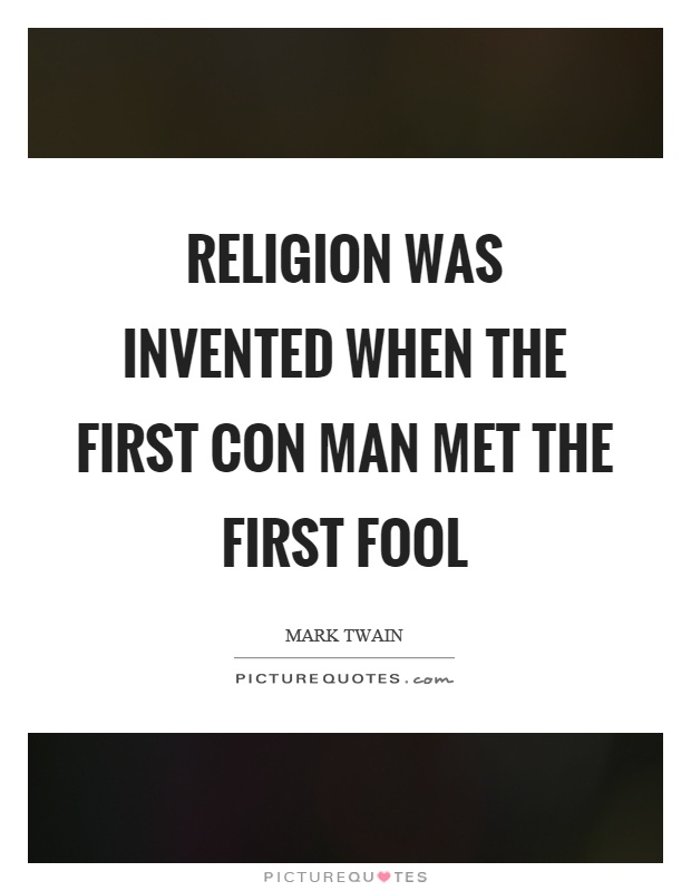Religion was invented when the first con man met the first fool Picture Quote #1