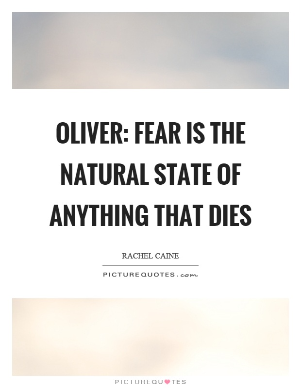 Oliver: Fear is the natural state of anything that dies Picture Quote #1
