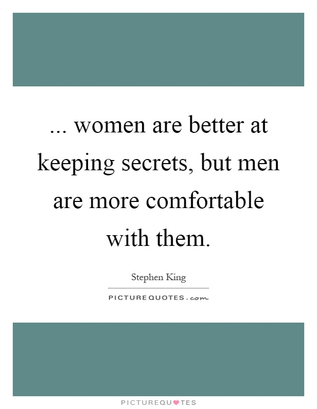 ... women are better at keeping secrets, but men are more comfortable with them Picture Quote #1