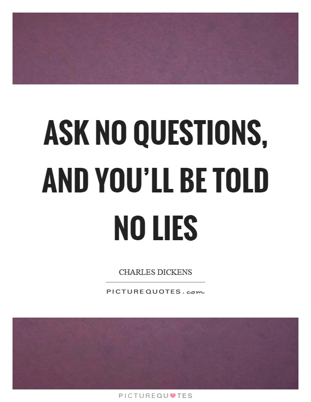 Ask no questions, and you'll be told no lies Picture Quote #1