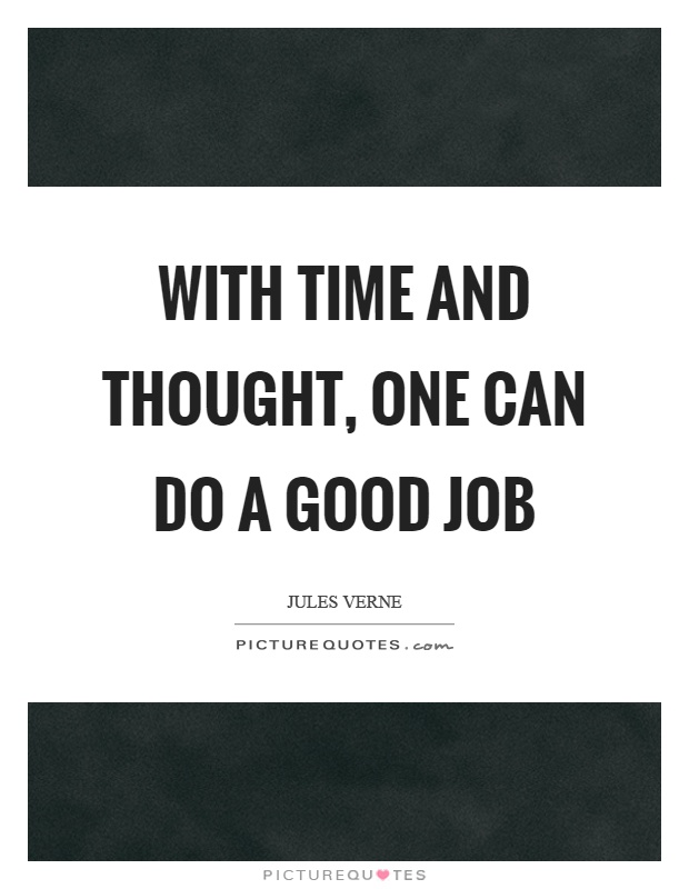 With time and thought, one can do a good job Picture Quote #1