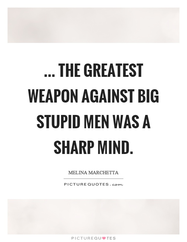 ... the greatest weapon against big stupid men was a sharp mind Picture Quote #1