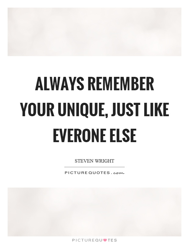 Always remember your unique, just like everone else Picture Quote #1