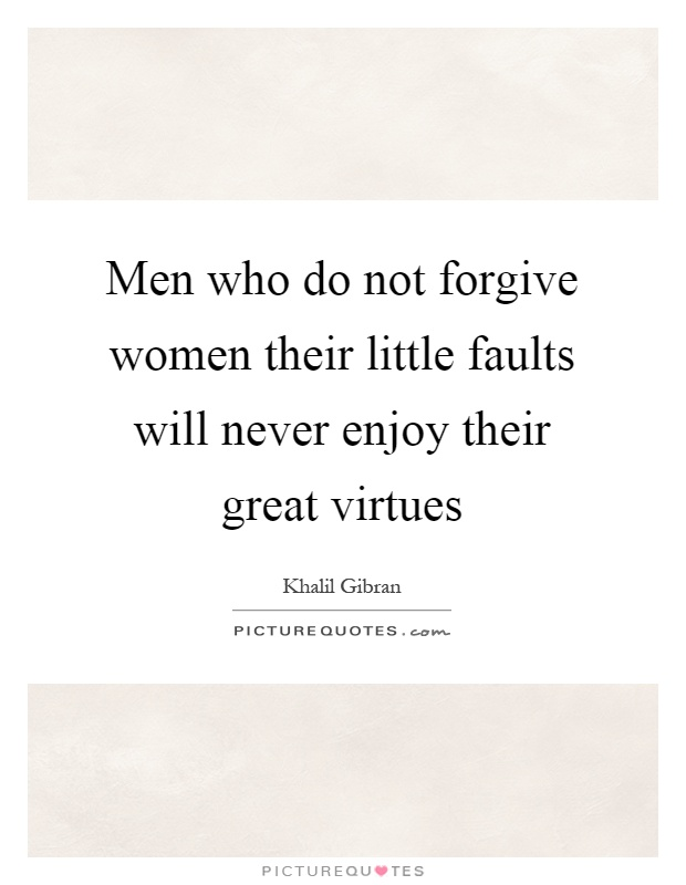 Men who do not forgive women their little faults will never enjoy their great virtues Picture Quote #1
