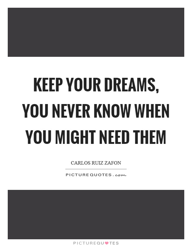 Keep your dreams, you never know when you might need them Picture Quote #1