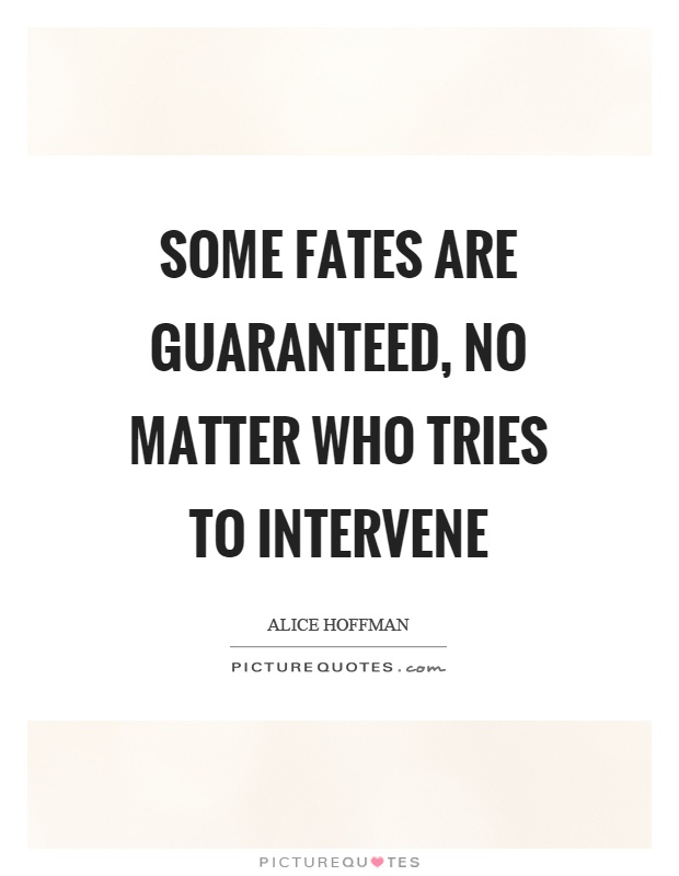 Some fates are guaranteed, no matter who tries to intervene Picture Quote #1