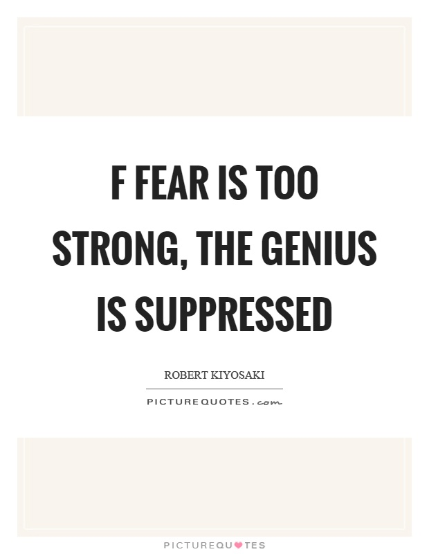 F fear is too strong, the genius is suppressed Picture Quote #1