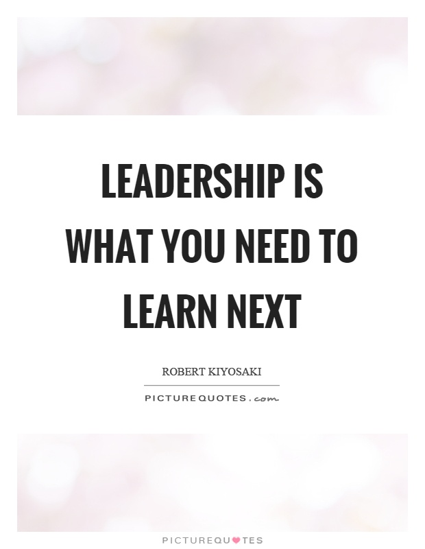 Leadership is what you need to learn next Picture Quote #1