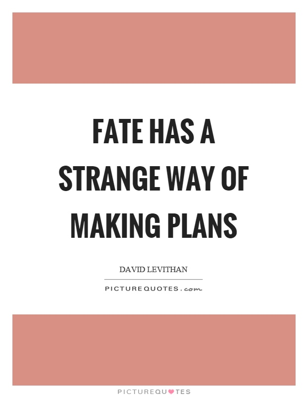 Fate has a strange way of making plans Picture Quote #1