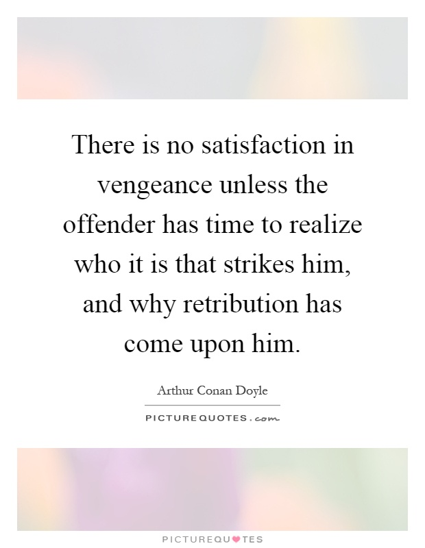 There is no satisfaction in vengeance unless the offender has time to realize who it is that strikes him, and why retribution has come upon him Picture Quote #1