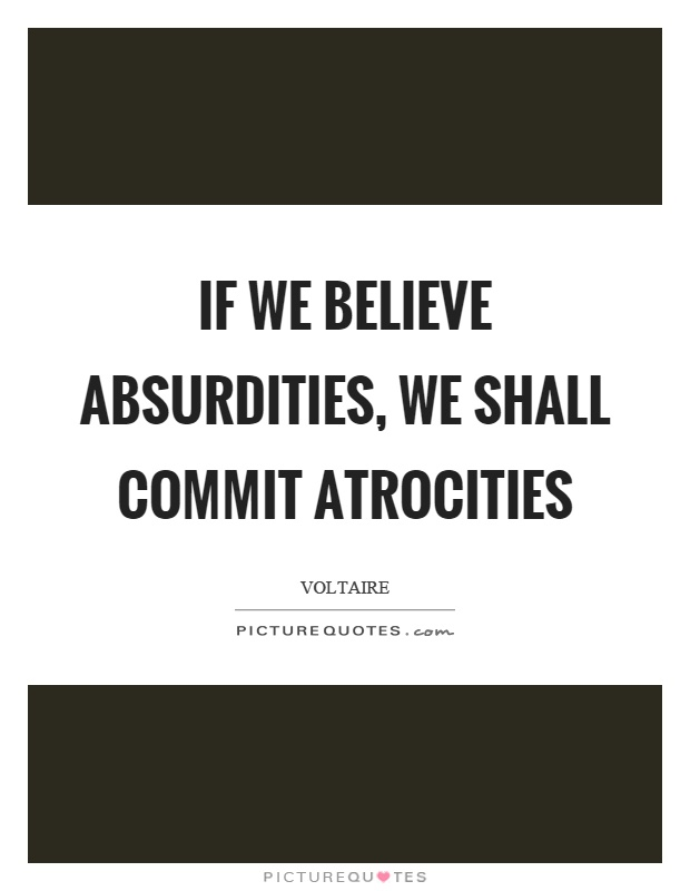 If we believe absurdities, we shall commit atrocities Picture Quote #1