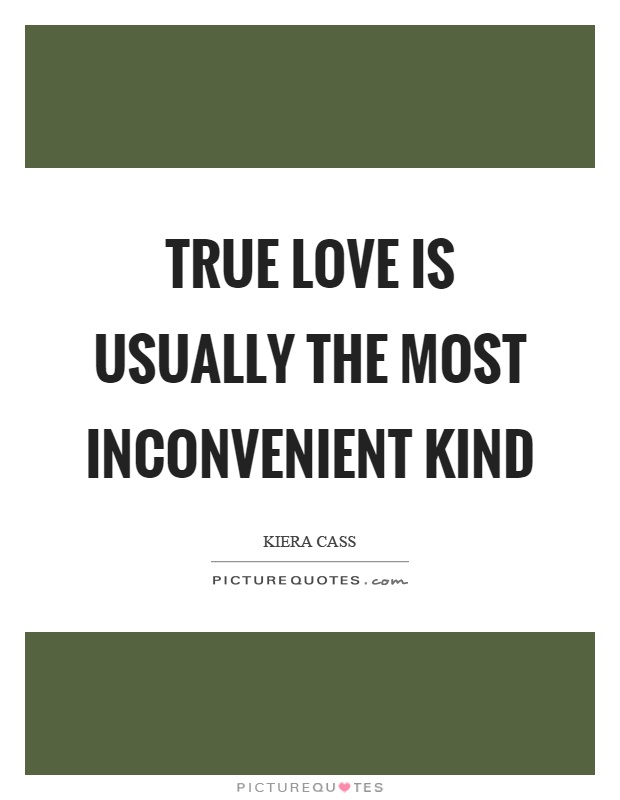 True love is usually the most inconvenient kind Picture Quote #1