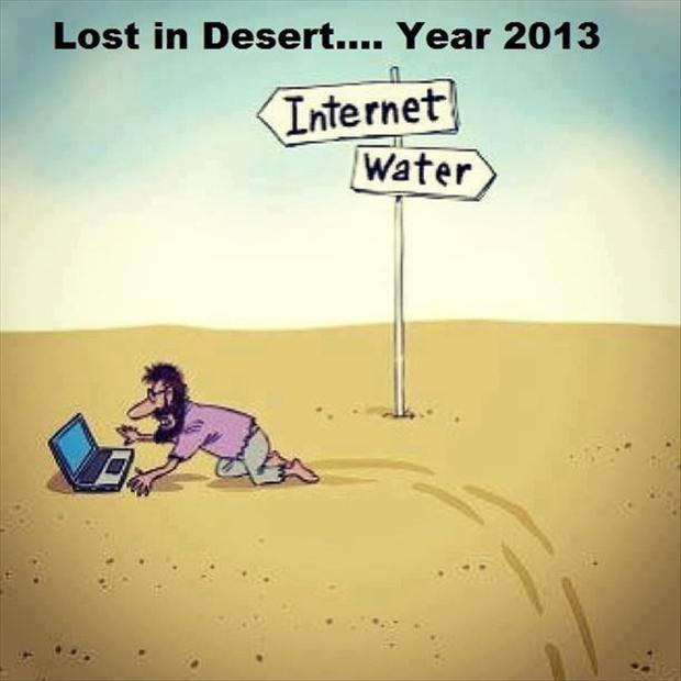 Lost in the Desert... Year 2013. Internet. Water Picture Quote #1