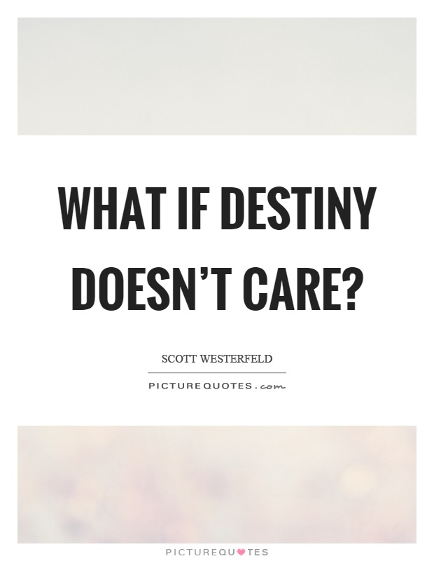 What if destiny doesn't care? Picture Quote #1