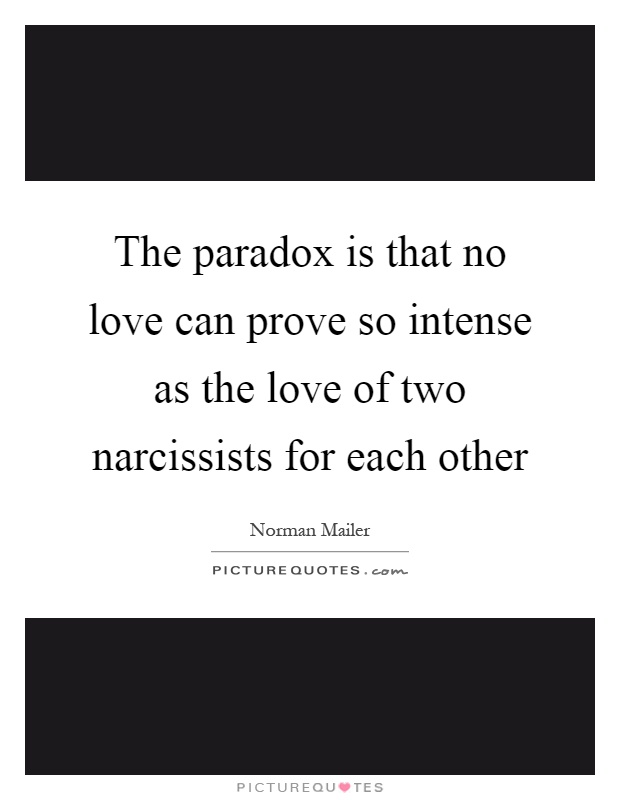 The paradox is that no love can prove so intense as the love of two narcissists for each other Picture Quote #1
