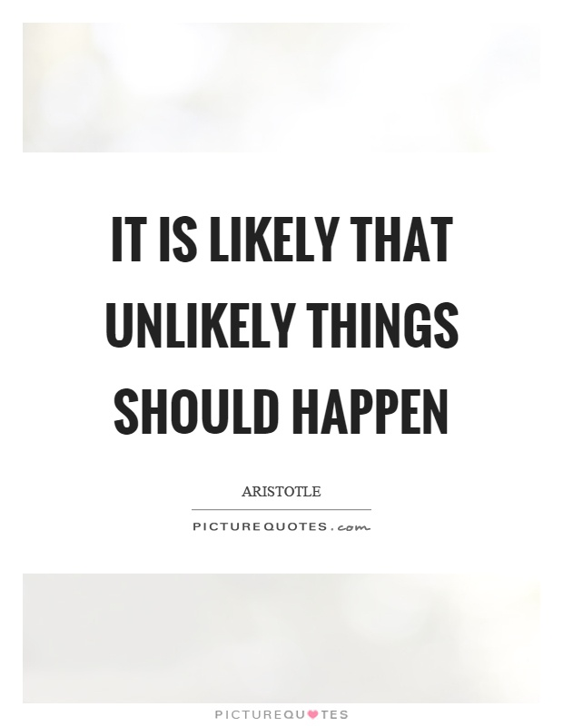 It is likely that unlikely things should happen Picture Quote #1